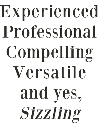 Experienced, Professional, Compelling, Versatile, and yes, Sizzling